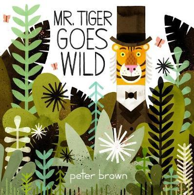 Mr Tiger Goes Wild by Peter Brown image