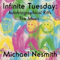 Infinite Tuesday: Autobiographical Riffs The Music by Michael Nesmith