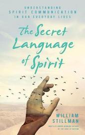 The Secret Language of Spirit by William Stillman