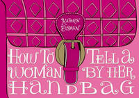 How to Tell a Woman by Her Handbag by Kathryn Eisman image