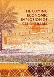 The Coming Economic Implosion of Saudi Arabia by David Cowan