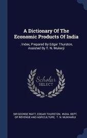 A Dictionary of the Economic Products of India by Sir George Watt