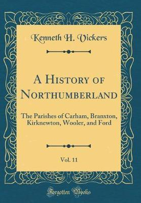 A History of Northumberland, Vol. 11 by Kenneth H Vickers