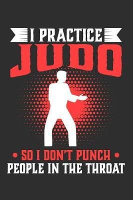 I Practice Judo So I Don't Punch People In The Throat by Darren Sport