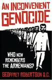 An Inconvenient Genocide: Who Now Remembers the Armenians? by Geoffrey Robertson, QC