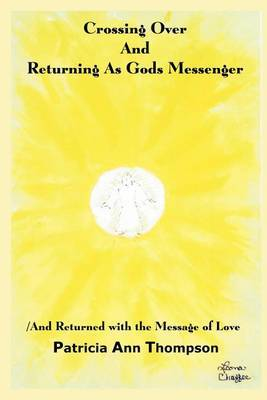 Crossing Over and Returning as Gods Messenger by Patricia Ann Thompson