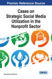 Cases on Strategic Social Media Utilization in the Nonprofit Sector by Hugo Asencio
