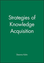 Strategies of Knowledge Acquisition by Deanna Kuhn