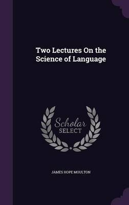 Two Lectures on the Science of Language by James Hope Moulton image