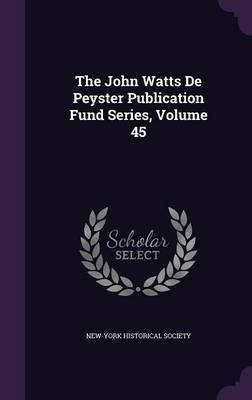 The John Watts de Peyster Publication Fund Series, Volume 45 image
