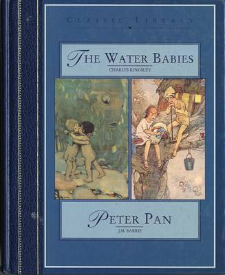 The Water Babies: AND Peter Pan by Kingsley Charles