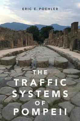 The Traffic Systems of Pompeii by Eric E. Poehler