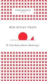 Red Ocean Traps (Harvard Business Review Classics) by W Chan Kim