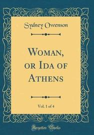 Woman, or Ida of Athens, Vol. 1 of 4 (Classic Reprint) by Sydney Owenson image