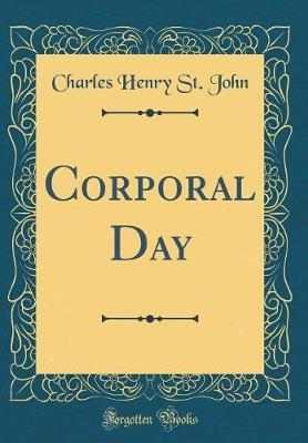 Corporal Day (Classic Reprint) by Charles Henry St John