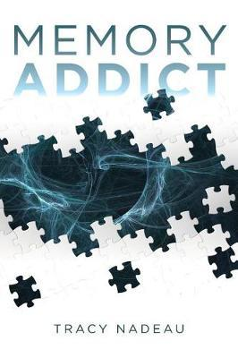Memory Addict by Tracy Nadeau
