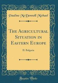 The Agricultural Situation in Eastern Europe by Pauline McDonnell Michael image