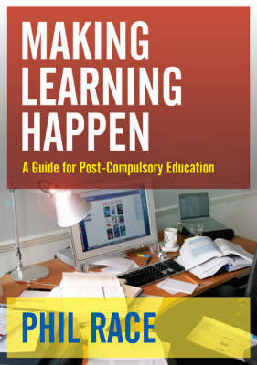 Making Learning Happen: A Guide for Post-Compulsory Education by Phil Race image