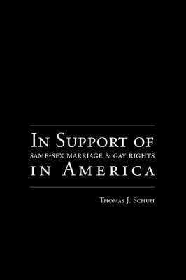 In Support of Same-Sex Marriage and Gay Rights in America by Thomas, J. Schuh image