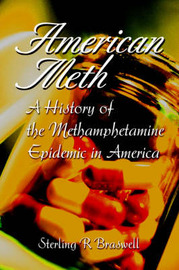 American Meth: A History of the Methamphetamine Epidemic in America by Sterling R Braswell image