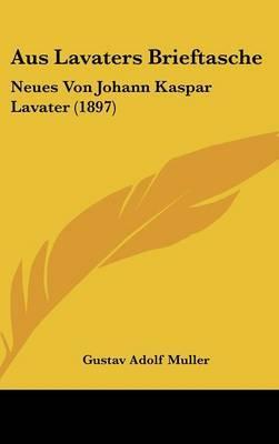Aus Lavaters Brieftasche: Neues Von Johann Kaspar Lavater (1897) image