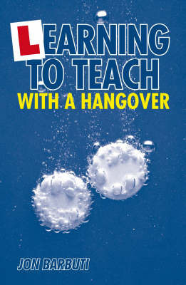 Learning to Teach with a Hangover by Jon Barbuti