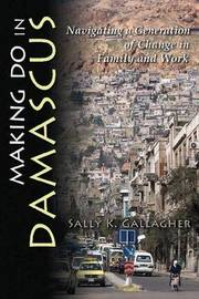 Making Do in Damascus by Sally K. Gallagher