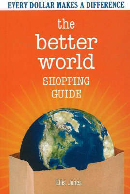 The Better World Shopping Guide by Ellis Jones