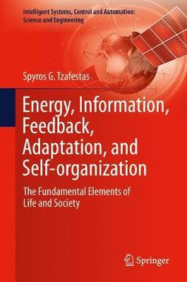 Energy, Information, Feedback, Adaptation, and Self-organization by Spyros G. Tzafestas