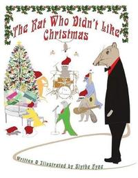 The Rat Who Didn't Like Christmas by Blythe Ayne