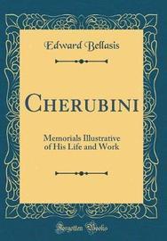 Cherubini, Memorials Illustrative of His Life and Work (Classic Reprint) by Edward Bellasis image
