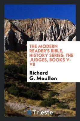 The Modern Reader's Bible, History Series; The Judges, Books V-VII by Richard G Moulton