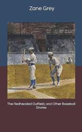 The Redheaded Outfield, and Other Baseball Stories by Zane Grey image