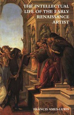 The Intellectual Life of the Early Renaissance Artist by Francis Ames-Lewis image