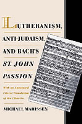 Lutheranism, Anti-Judaism, and Bach's St. John Passion by Michael Marissen image