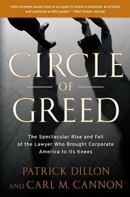Circle of Greed: The Spectacular Rise and Fall of the Lawyer Who Brought Corporate America to Its Knees by Patrick Dillon image