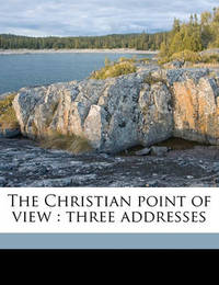 The Christian Point of View: Three Addresses by George William Knox