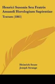 Henrici Susonis Seu Fratris Amandi Horologium Sapientiae: Textum (1861) by Heinrich Seuse image