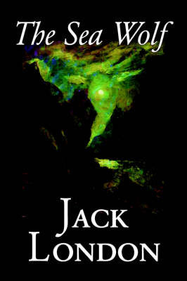 The Sea Wolf by Jack London, Fiction, Classics, Sea Stories by Jack London