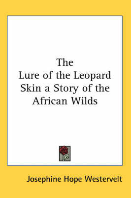 The Lure of the Leopard Skin a Story of the African Wilds by Josephine Hope Westervelt