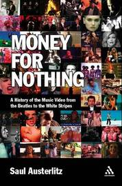 "Money for Nothing: A History of the Music Video from the ""Beatles"" to the ""White Stripes"" by Saul Austerlitz image"