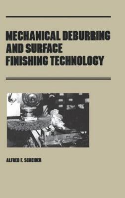 Mechanical Deburring and Surface Finishing Technology by Alfred F Scheider