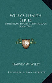 Wiley's Health Series: Nutrition, Hygiene, Physiology; Book One by Harvey Washington Wiley