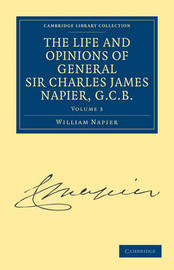 The The Life and Opinions of General Sir Charles James Napier, G.C.B. 4 Volume Paperback Set The Life and Opinions of General Sir Charles James Napier, G.C.B.: Volume 1 by William Francis Patrick Napier