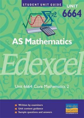Edexcel AS Mathematics: Core Mathematics: Unit 6664, core 2 by Susie Jameson image