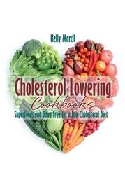Cholesterol Lowering Cookbooks by Kelly Marcil
