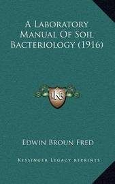 A Laboratory Manual of Soil Bacteriology (1916) by Edwin Broun Fred