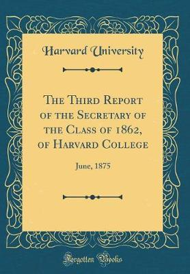 The Third Report of the Secretary of the Class of 1862, of Harvard College by Harvard University image