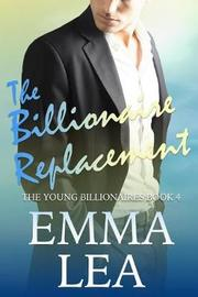 The Billionaire Replacement by Emma Lea image