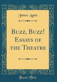 Buzz, Buzz! Essays of the Theatre (Classic Reprint) by James Agate image